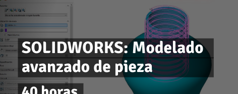 SOLIDWORKS: Modelado avanzado de pieza